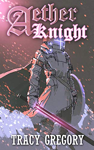 Aether Knight: A LitRPG light novel by [Tracy Gregory]