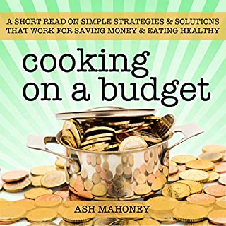 Cooking on a Budget: A Short Read on Simple Strategies & Solutions That Work for Saving Money & Eating Healthy audiobook cover art