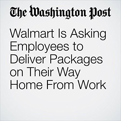 Walmart Is Asking Employees to Deliver Packages on Their Way Home From Work copertina