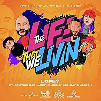 The Life That We Livin' (Official Love & Hip Hop Atlanta Theme Song) [feat. Cristion D'or, Riichy Lee, Jazzy F & David Joseph]