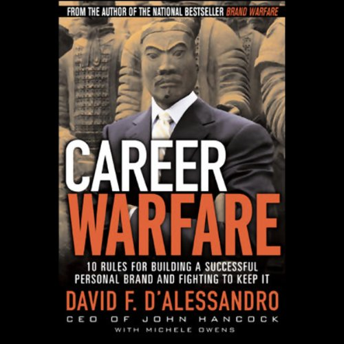 Career Warfare     10 Rules for Building Your Successful Brand on the Business Battlefield              By:                                                                                                                                 David F. D'Alessandro                               Narrated by:                                                                                                                                 Grover Gardner                      Length: 4 hrs and 26 mins     139 ratings     Overall 4.4