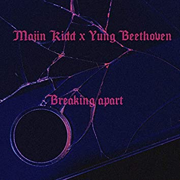 Breaking apart (feat. Yung Beethoven)