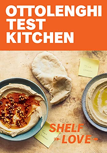 Ottolenghi Test Kitchen: Shelf Love: Recipes to Unlock the Secrets of Your Pantry, Fridge, and Freezer: A Cookbook