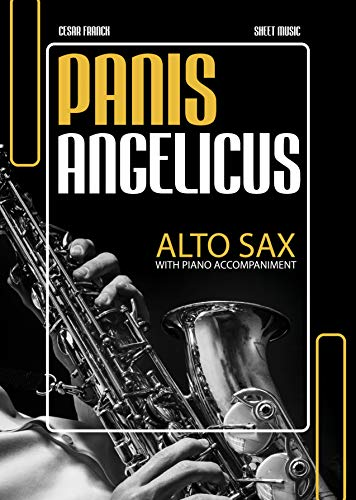 Panis Angelicus - Cesar Franck - Alto Saxophone Solo with Piano Accompaniment * Intermediate Sheet Music : Beautiful Classical Song for Saxophonists * ... Ceremony * Video Audio (English Edition)