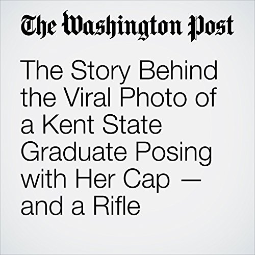 The Story Behind the Viral Photo of a Kent State Graduate Posing with Her Cap — and a Rifle copertina