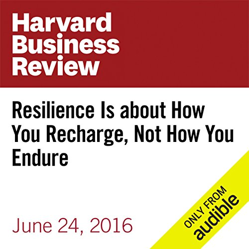 Resilience Is About How You Recharge, Not How You Endure  audiobook cover art