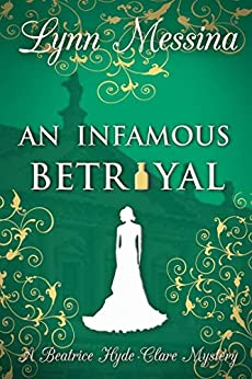 An Infamous Betrayal: A Regency Cozy (Beatrice Hyde-Clare Mysteries Book 3) by [Lynn Messina]