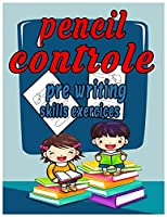 Pencil Control Pre-Writing Skills Exercises: book of Practice Pattern Writing and Preschool Tracing and Pen Control to Improve Handwriting for Kids