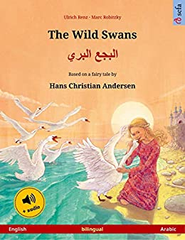 The Wild Swans – البجع البري (English – Arabic): Bilingual children's picture book based on a fairy tale by Hans Christian Andersen, with audio (Sefa Picture Books in two languages) by [Ulrich Renz, Marc Robitzky, Sefa Agnew, Oumaima Nafouti, Gemma Martin, Inana Othman, Seraa Haider]