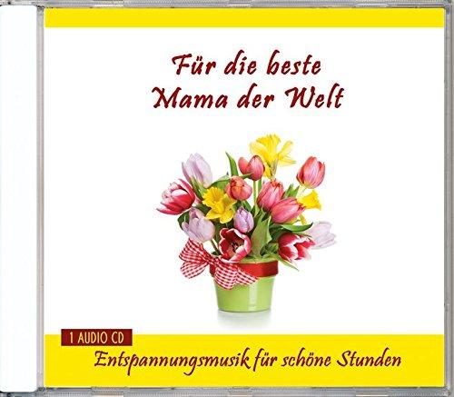 Für die beste Mama der Welt - Entspannungsmusik für schöne Stunden - Geschenk - Geschenkideen - Kleine Geschenke für Mütter nicht nur zum Muttertag