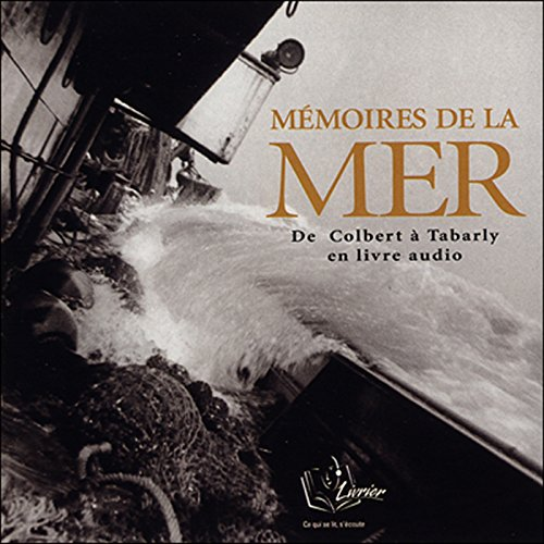 Mémoires de la Mer      De Colbert à Tabarly              By:                                                                                                                                 Isabelle Autissier,                                                                                        Patrick Poivre d'Arvor,                                                                                        Jean-Michel Barrault                               Narrated by:                                                                                                                                 Sonia Johnson,                                                                                        Emmanuel Michalon,                                                                                        Bernard Petit,                   and others                 Length: 1 hr and 13 mins     Not rated yet     Overall 0.0
