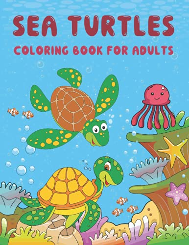 Sea Turtles Coloring Book for Adults: An Adult Turtle Coloring Book with 50...