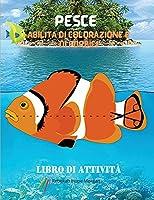 Pesce Abilità di colorazione e di forbici Libro di attività: Una collezione unica di pagine con una varietà di pesci da colorare e forbici per bambini dai 3 anni in su - Un libro di pesca per bambini da colorare e forbici - Regalo incredibile per bambini