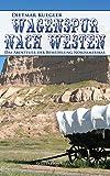 Wagenspur nach Westen: Das Abenteuer der Besiedelung Nordamerikas