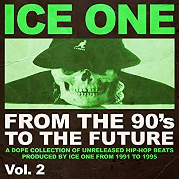 From The 90's To The Future Vol.2 (A Dope Collection of Unreleased Hip Hop Beats produced by Ice One from 1991 to 1995)