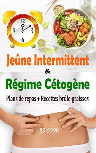 Jeûne Intermittent et Régime Cétogène: 2 livres en 1 pour perdre du poids rapidement et améliorer votre santé au quotidien avec 2 Plans de repas distincts ... 38 Recettes brûle-graisses (French Edition)