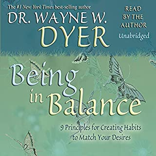 Being In Balance     9 Principles for Creating Habits to Match Your Desires              By:                                                                                                                                 Dr. Wayne W. Dyer                               Narrated by:                                                                                                                                 Wayne W. Dyer                      Length: 2 hrs and 11 mins     31 ratings     Overall 4.7