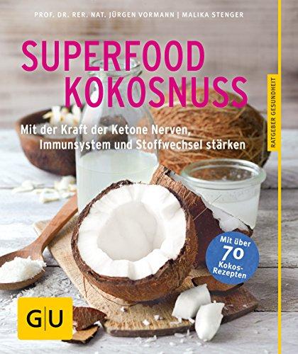 Superfood Kokosnuss: Mit der Kraft der Ketone Nerven, Immunsystem und...