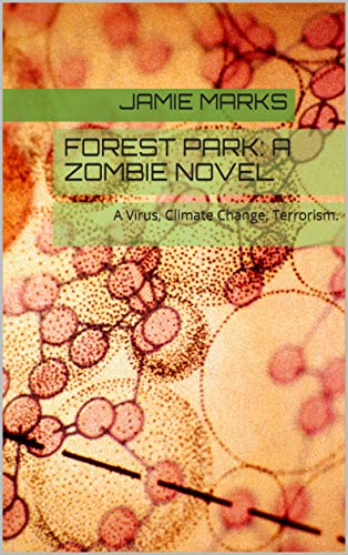 Forest Park: A Zombie Novel: A Virus, Climate Change, Terrorism. (English Edition)