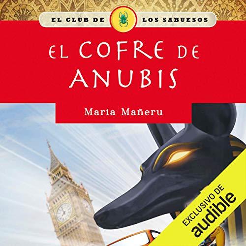 El cofre de Anubis [The Anubis Chest] Audiobook By Maria Mañeru cover art