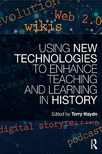Using New Technologies to Enhance Teaching and Learning in History (English Edition)