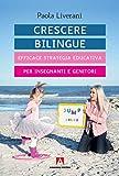 Crescere bilingue. Efficace strategia educativa per insegnanti e genitori