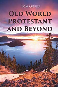 Old World Protestant and Beyond by [Tom Ogren]