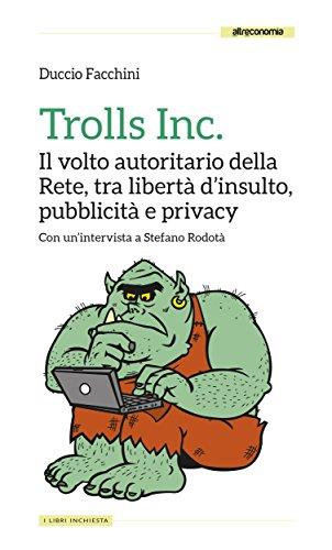 Amazon Com Trolls Inc Il Volto Autoritario Della Rete Tra Liberta D Insulto Pubblicita E Privacy Saggio Italian Edition Ebook Facchini Duccio Kindle Store