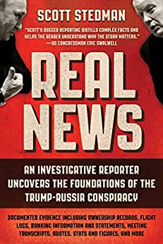 Real News: An Investigative Reporter Uncovers the Foundations of the Trump-Russia Conspiracy by [Scott Stedman]