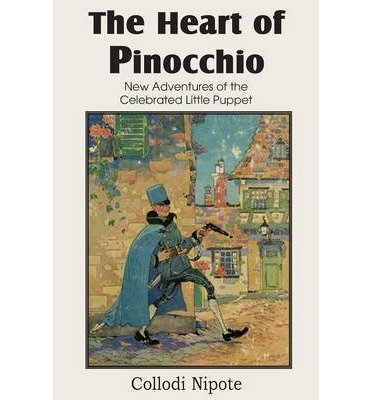 [ The Heart of Pinocchio, New Adventures of the Celebrated Little Puppet by Nipote, Collodi ( Author ) Apr-2013 Paperback ]