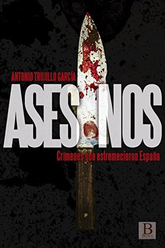 Asesinos: Crímenes que estremecieron España eBook: Trujillo García, Antonio, McHarrell, Angélica: Amazon.es: Tienda Kindle