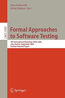 Formal Approaches to Software Testing: 4th International Workshop, FATES 2004, Linz, Austria, September 21, 2004, Revised Selected Papers (Lecture Notes in Computer Science)