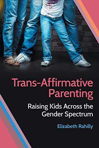Trans-Affirmative Parenting: Raising Kids Across the Gender Spectrum