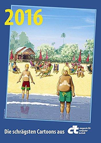c\'t Cartoon-Kalender 2016: Die schrägsten Cartoons aus c\'t magazin für computer technik