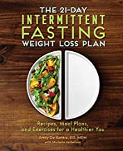 The 21-Day Intermittent Fasting Weight Loss Plan: Recipes, Meal Plans, and Exercises for a Healthier You
