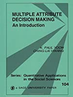 Multiple Attribute Decision Making (Quantitative Applications in the Social Sciences)