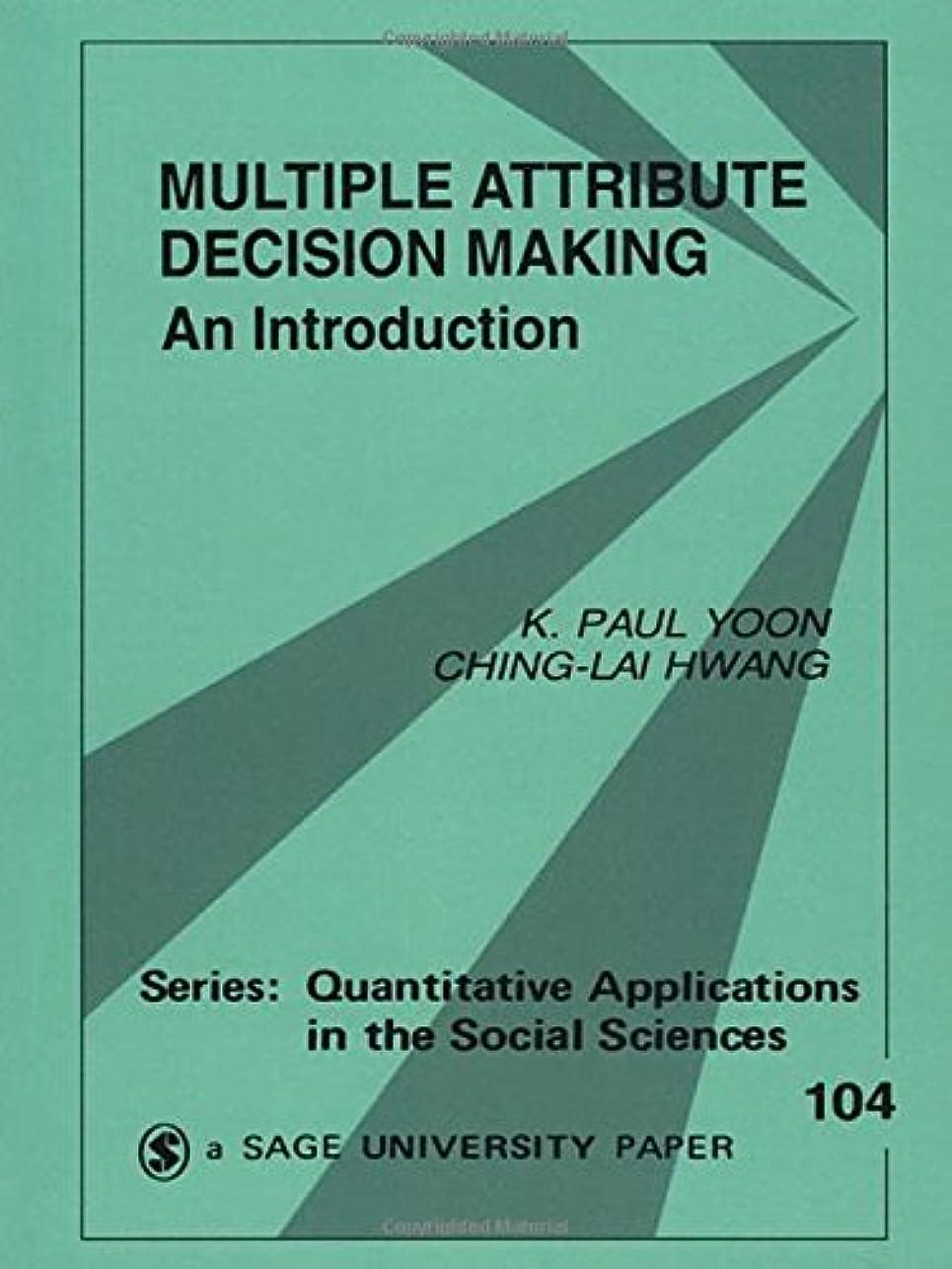 休み理由要求するMultiple Attribute Decision Making (Quantitative Applications in the Social Sciences)