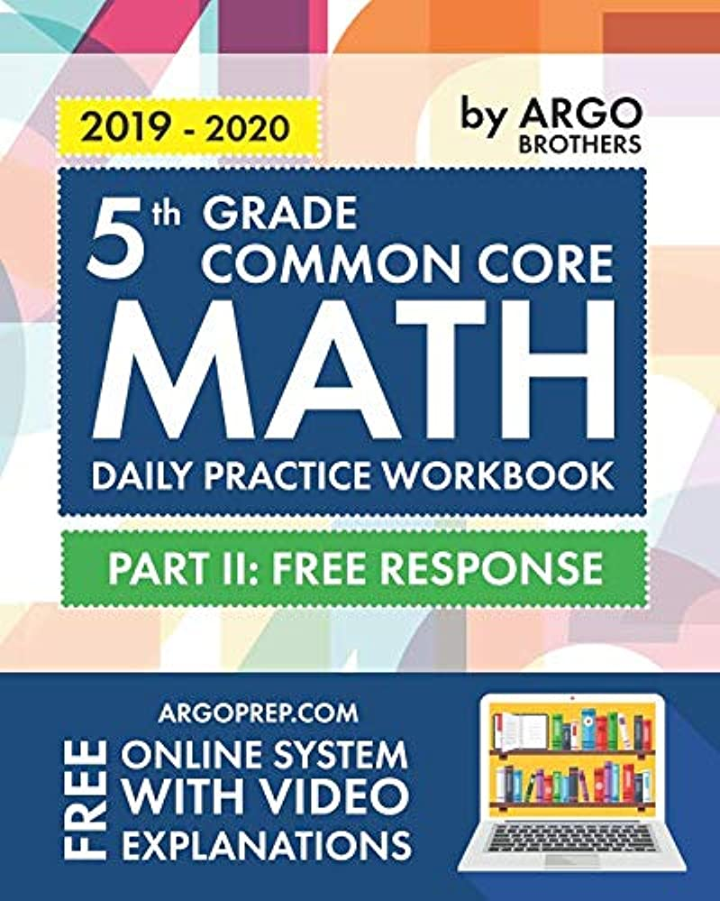 疑い者アルコーブダイヤル5th Grade Common Core Math: Daily Practice Workbook - Part II: Free Response | 1000+ Practice Questions and Video Explanations | Argo Brothers