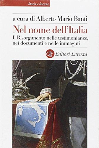 Nel nome dell'Italia. Il Risorgimento nelle testimonianze, nei documenti e nelle immagini