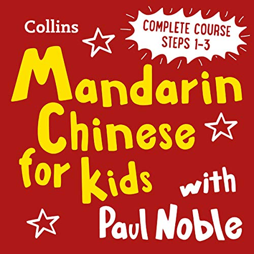 Couverture de Learn Mandarin Chinese for Kids with Paul Noble – Complete Course, Steps 1-3: Easy and fun!
