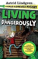 A Kalle Blomkvist Mystery: Living Dangerously (Kalle Blomkvist Mystery 2)