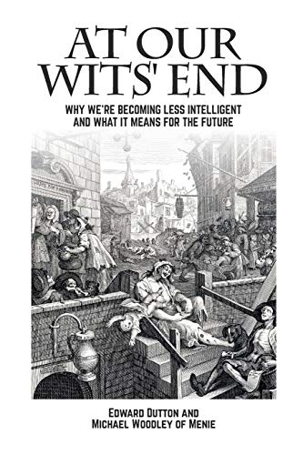 At Our Wits' End: Why We're Becoming Less Intelligent and What it Means for the Future (Societas)