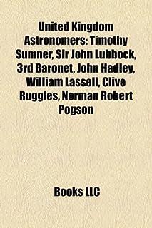 United Kingdom Astronomer Introduction: Timothy Sumner, Sir John Lubbock, 3rd Baronet, John Hadley, William Lassell, Clive...