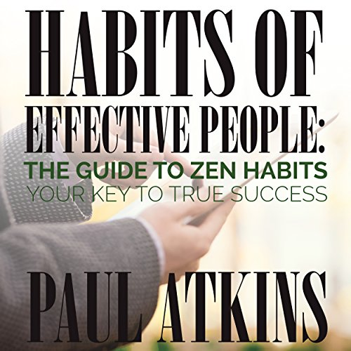 Habits of Effective People     The Guide to Zen Habits: Your Key to True Success              By:                                                                                                                                 Paul Atkins                               Narrated by:                                                                                                                                 Dyonne Broadmore                      Length: 1 hr and 19 mins     2 ratings     Overall 2.0