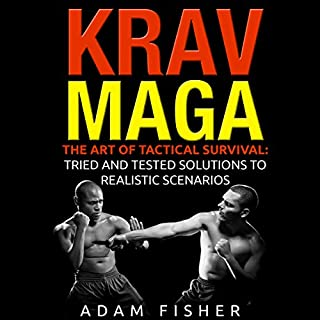 Krav Maga: The Art of Tactical Survival     Tried and Tested Solutions to Realistic Scenarios              By:                                                                                                                                 Adam Fisher                               Narrated by:                                                                                                                                 Mark Cayco                      Length: 1 hr and 2 mins     2 ratings     Overall 4.5