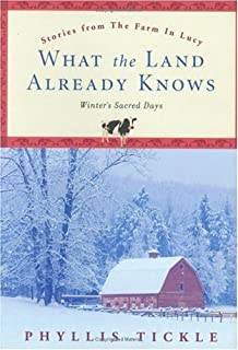 What the Land Already Knows: Winter's Sacred Days (Stories from the Farm in Lucy)