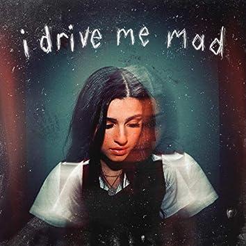 i drive me mad