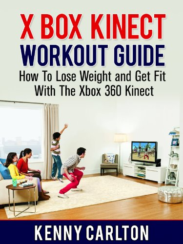 Xbox Kinect Workout Guide: How To Lose Weight and Get Fit With The Xbox 360 Kinect (Workout Guides) (English Edition)
