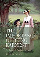 The importance of Being Earnest. A Trivial Comedy for Serious People: A play by Oscar Wilde and a farcical comedy in which the protagonists maintain fictitious personæ to escape burdensome social obligations