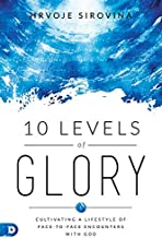 10 Levels of Glory: Cultivating a Lifestyle of Face-to-Face Encounters with God